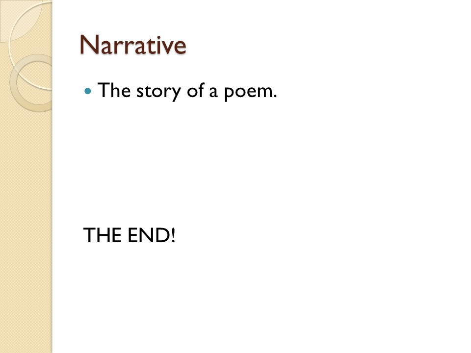 Narrative The story of a poem. THE END!
