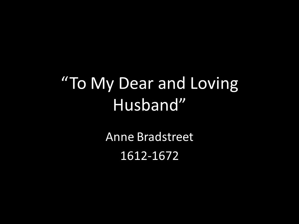 """""""To My Dear and Loving Husband"""" Anne Bradstreet 1612-1672"""