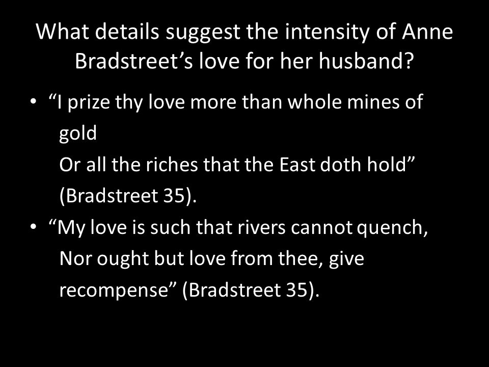 """What details suggest the intensity of Anne Bradstreet's love for her husband? """"I prize thy love more than whole mines of gold Or all the riches that t"""