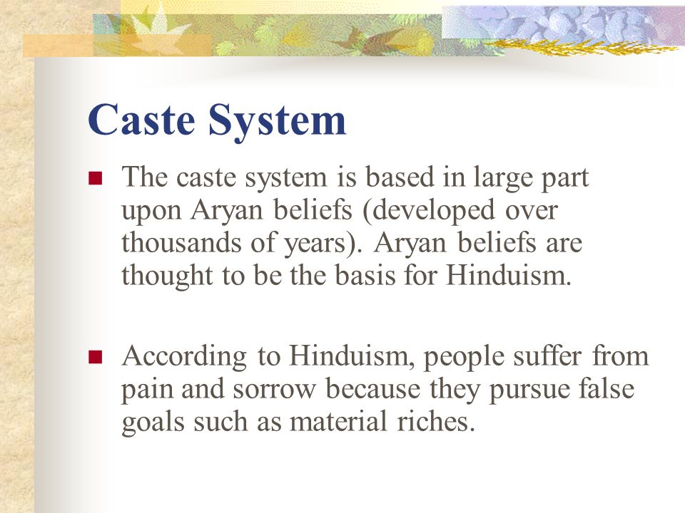 Caste System The caste system is based in large part upon Aryan beliefs (developed over thousands of years).