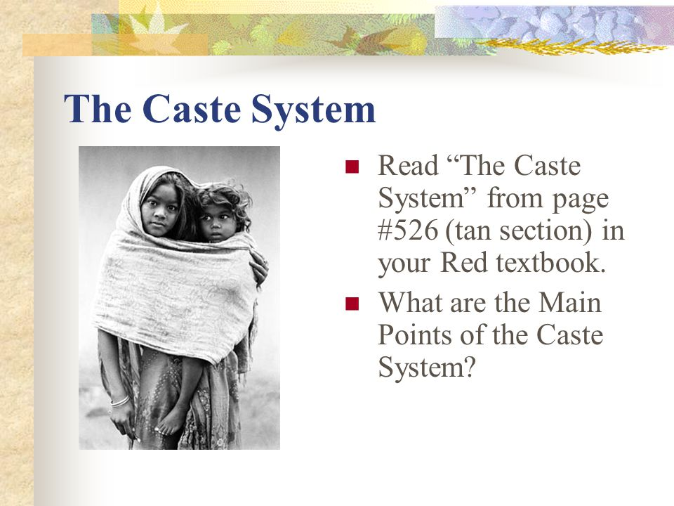 """The Caste System Read """"The Caste System"""" from page #526 (tan section) in your Red textbook. What are the Main Points of the Caste System?"""
