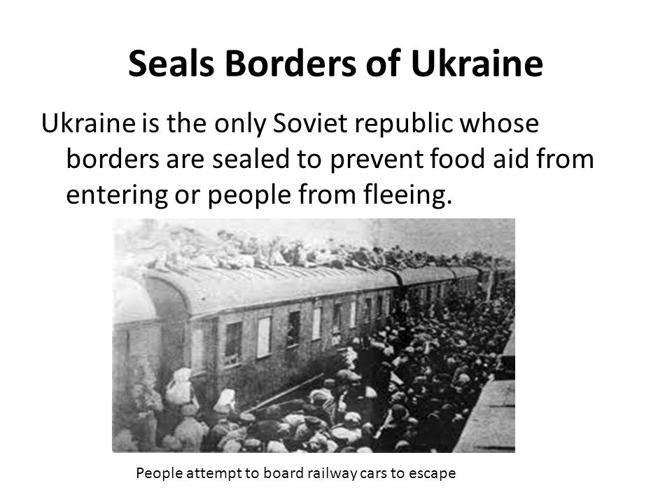 Seals Borders of Ukraine Ukraine is the only Soviet republic whose borders are sealed to prevent food aid from entering or people from fleeing. People