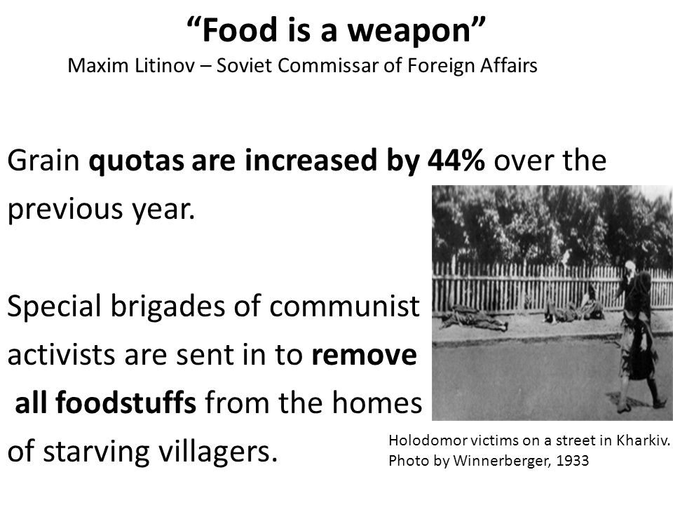 Grain quotas are increased by 44% over the previous year. Special brigades of communist activists are sent in to remove all foodstuffs from the homes