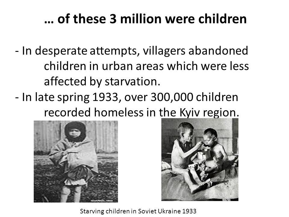 … of these 3 million were children - In desperate attempts, villagers abandoned children in urban areas which were less affected by starvation. - In l