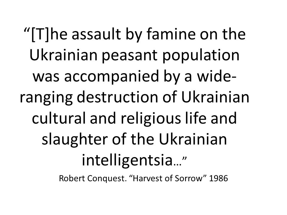 """[T]he assault by famine on the Ukrainian peasant population was accompanied by a wide- ranging destruction of Ukrainian cultural and religious life a"