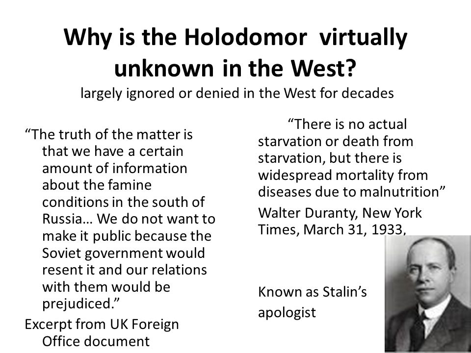 "Why is the Holodomor virtually unknown in the West? largely ignored or denied in the West for decades ""The truth of the matter is that we have a certa"