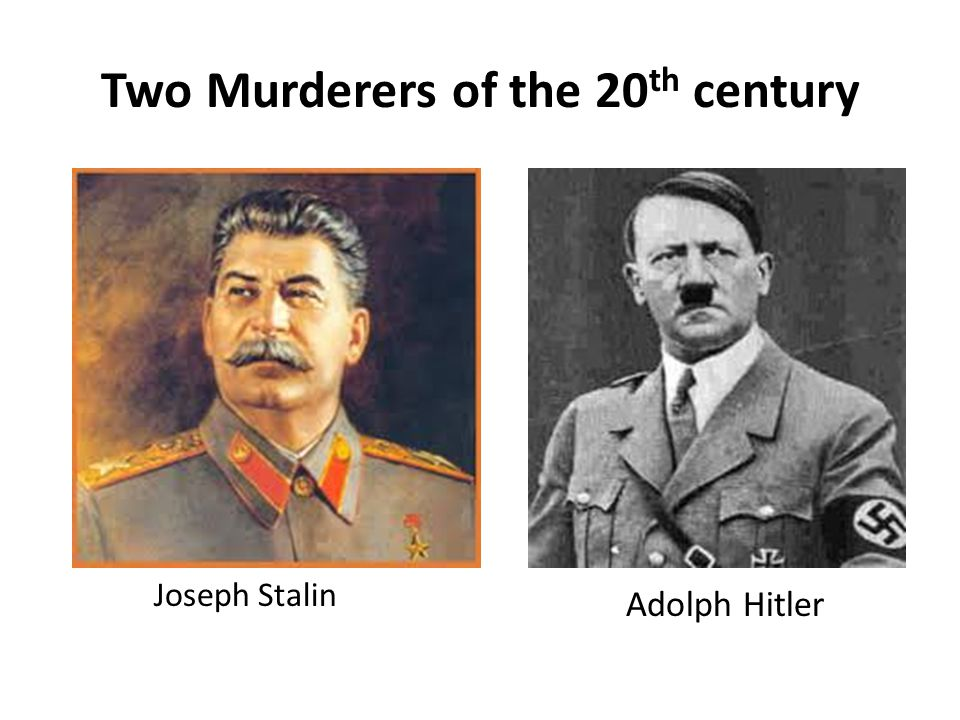 Two Murderers of the 20 th century Joseph Stalin Adolph Hitler