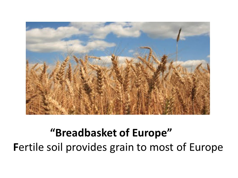 """Breadbasket of Europe"" Fertile soil provides grain to most of Europe"