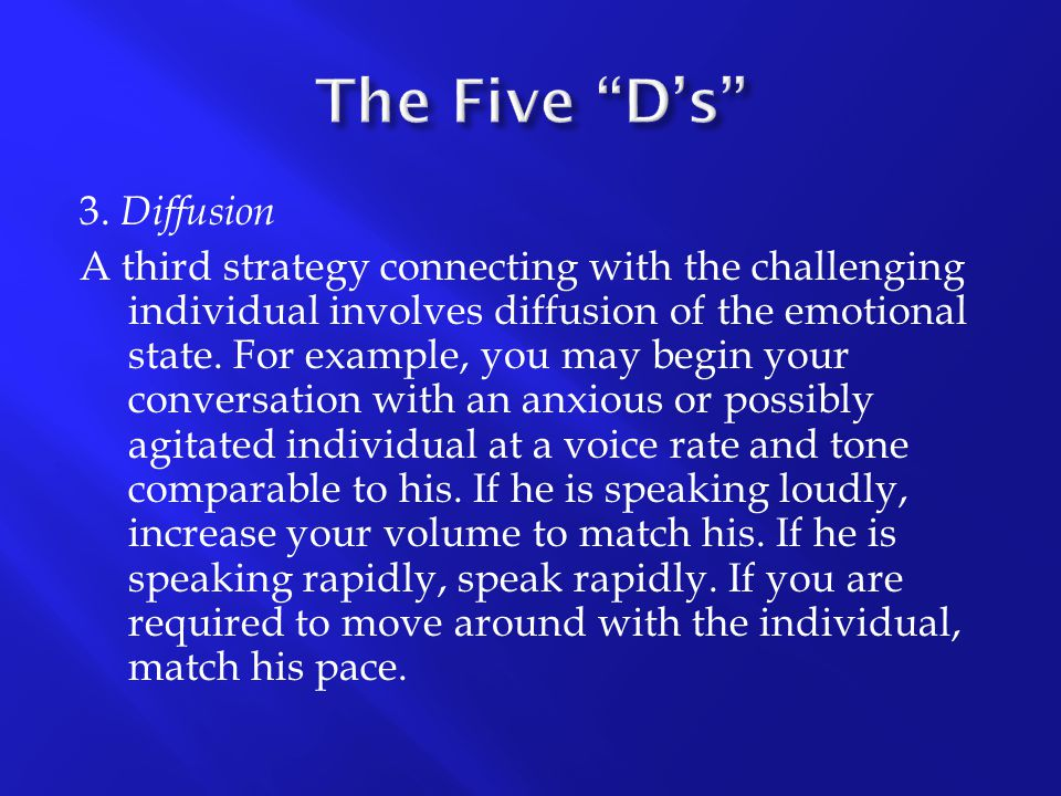 3. Diffusion A third strategy connecting with the challenging individual involves diffusion of the emotional state. For example, you may begin your co