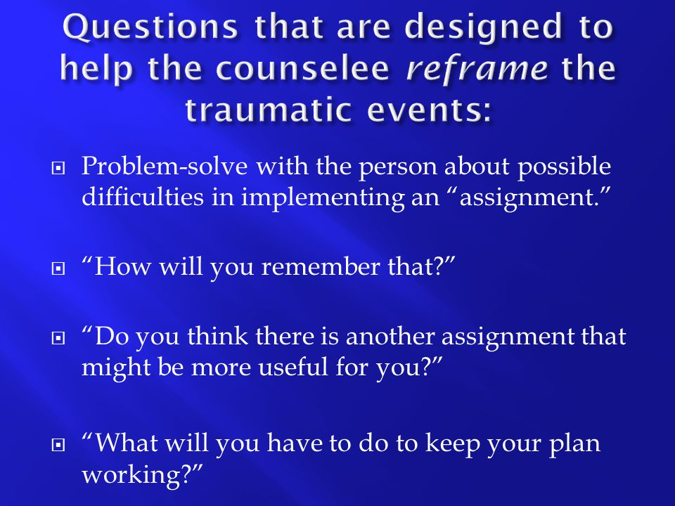 """ Problem-solve with the person about possible difficulties in implementing an """"assignment.""""  """"How will you remember that?""""  """"Do you think there is"""