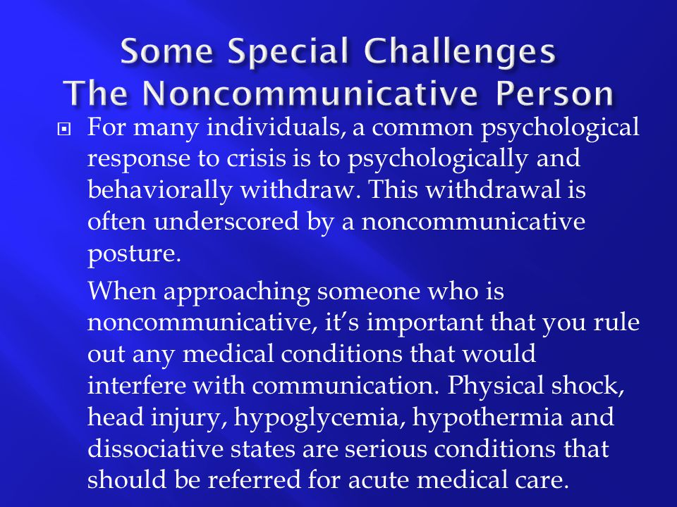  For many individuals, a common psychological response to crisis is to psychologically and behaviorally withdraw. This withdrawal is often underscore