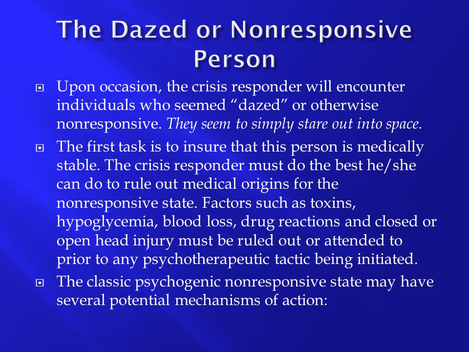 """ Upon occasion, the crisis responder will encounter individuals who seemed """"dazed"""" or otherwise nonresponsive. They seem to simply stare out into spa"""