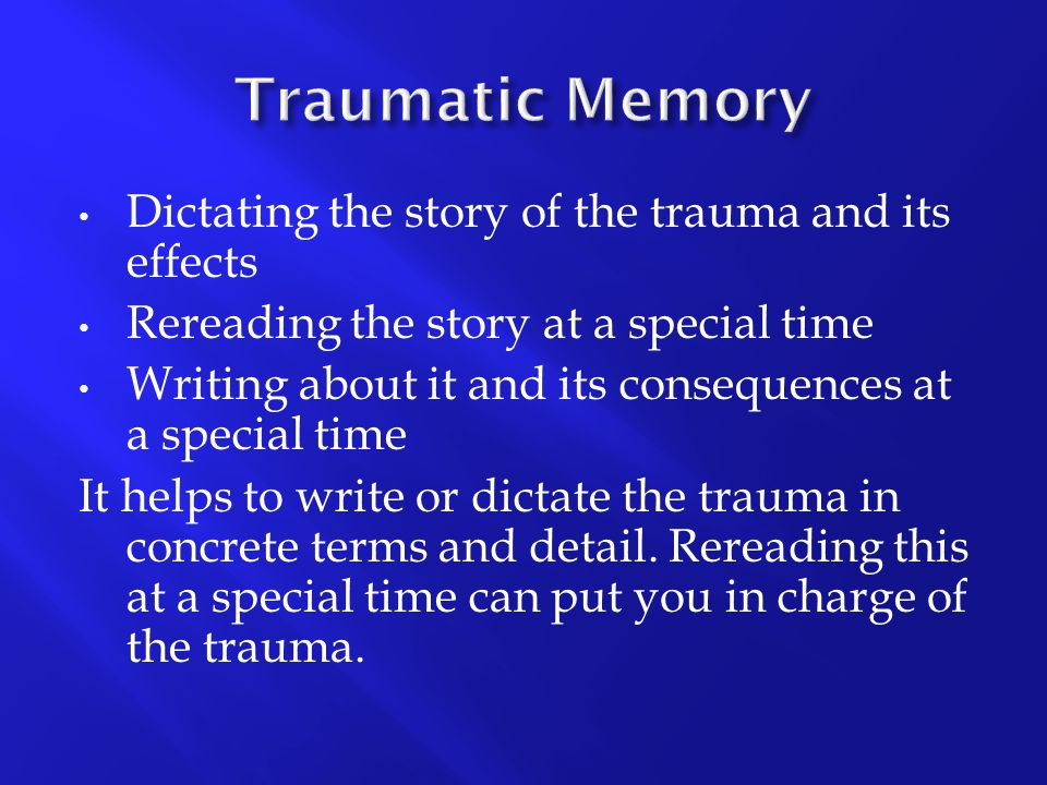 Dictating the story of the trauma and its effects Rereading the story at a special time Writing about it and its consequences at a special time It hel
