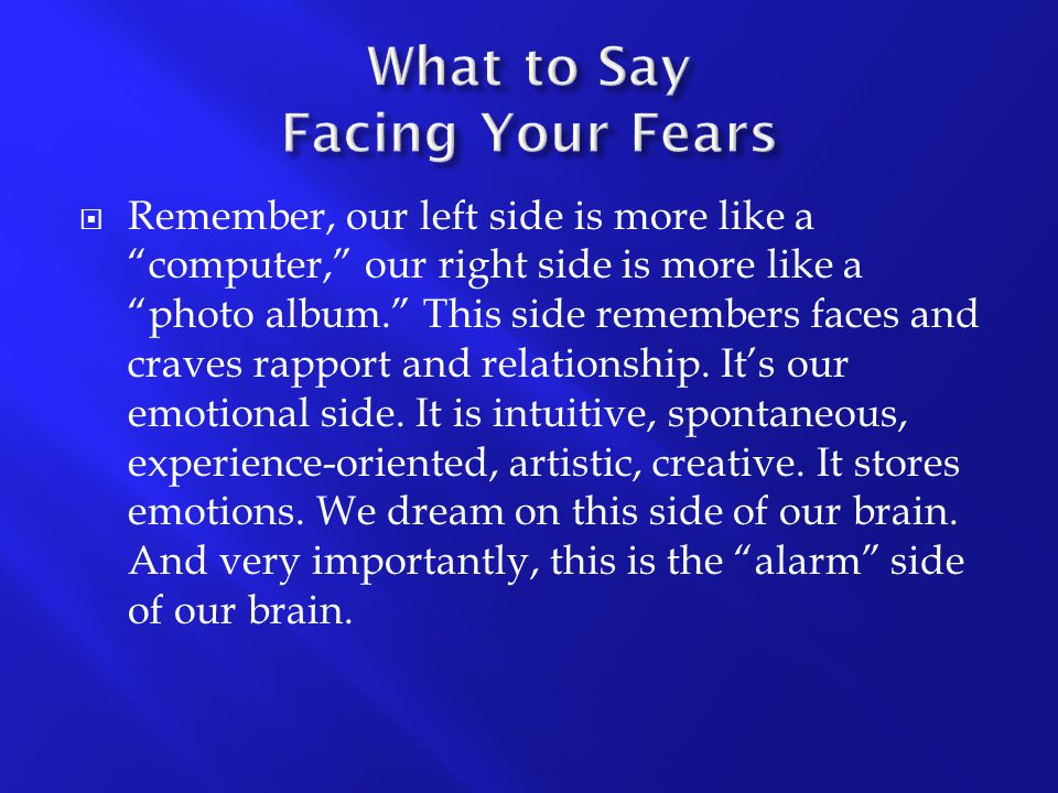 """ Remember, our left side is more like a """"computer,"""" our right side is more like a """"photo album."""" This side remembers faces and craves rapport and rel"""