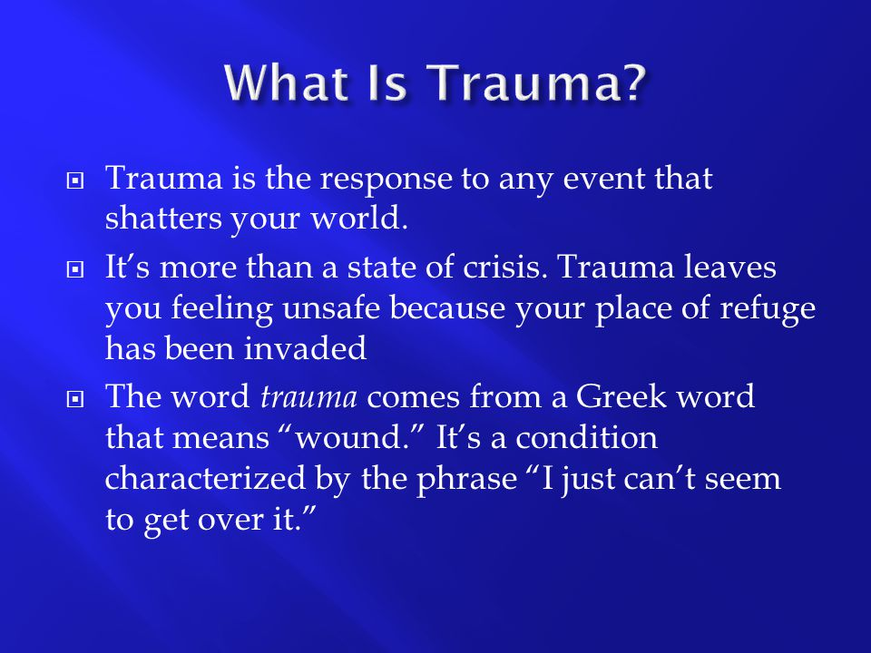  In a physical trauma the word has two meanings.
