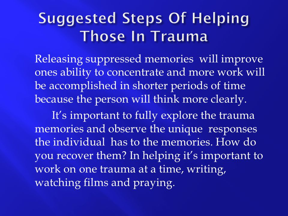Releasing suppressed memories will improve ones ability to concentrate and more work will be accomplished in shorter periods of time because the perso