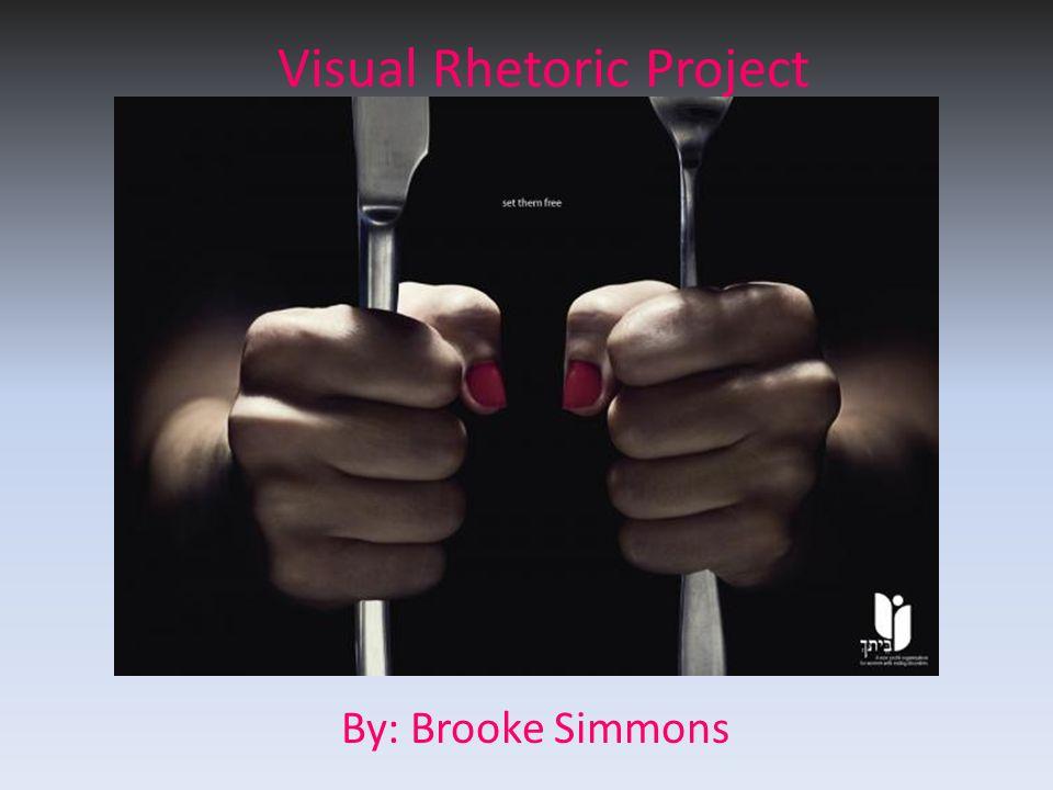 Visual Rhetoric Project By: Brooke Simmons Visual Rhetoric Project