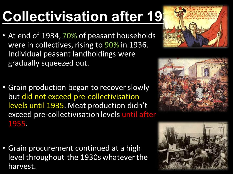 Collectivisation after 1934 At end of 1934, 70% of peasant households were in collectives, rising to 90% in 1936.