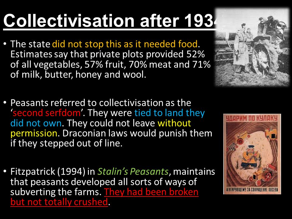 Collectivisation after 1934 The state did not stop this as it needed food.