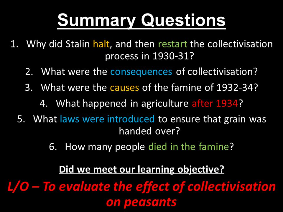 Summary Questions 1.Why did Stalin halt, and then restart the collectivisation process in 1930-31.