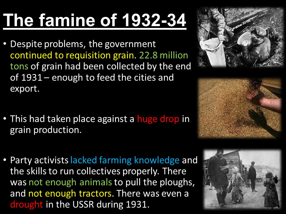 The famine of 1932-34 Despite problems, the government continued to requisition grain.