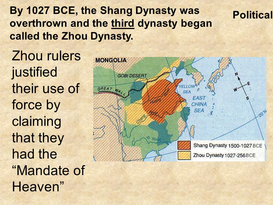 By 1027 BCE, the Shang Dynasty was overthrown and the third dynasty began called the Zhou Dynasty. Political Zhou rulers justified their use of force