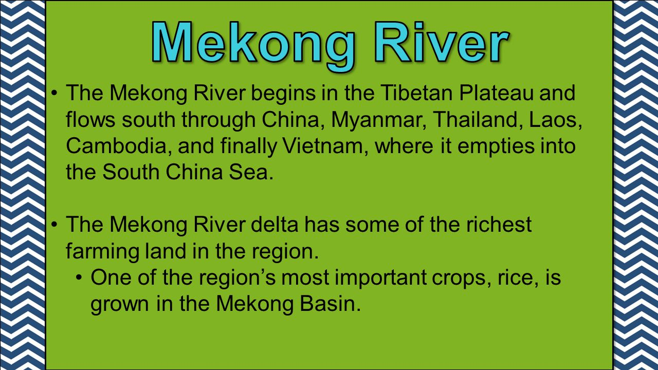 The Mekong River begins in the Tibetan Plateau and flows south through China, Myanmar, Thailand, Laos, Cambodia, and finally Vietnam, where it empties into the South China Sea.