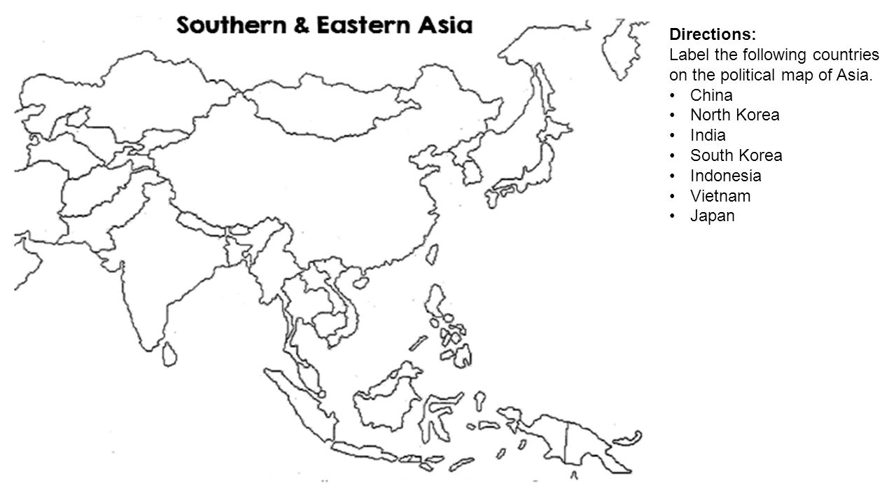Directions: Label the following countries on the political map of Asia. China North Korea India South Korea Indonesia Vietnam Japan