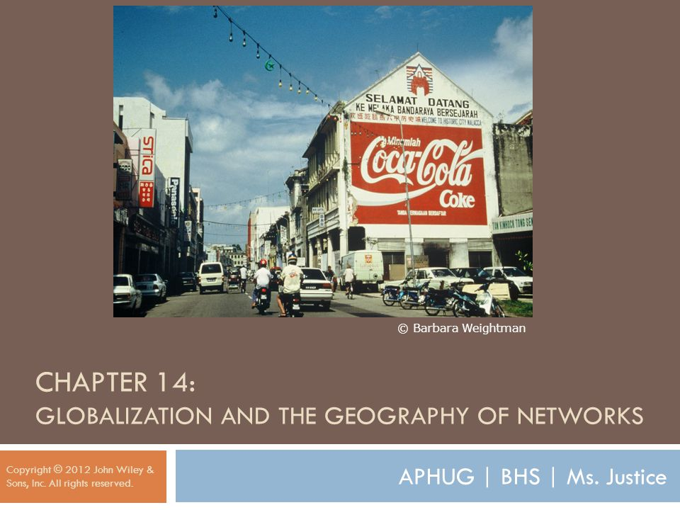 CHAPTER 14: GLOBALIZATION AND THE GEOGRAPHY OF NETWORKS Copyright © 2012 John Wiley & Sons, Inc.