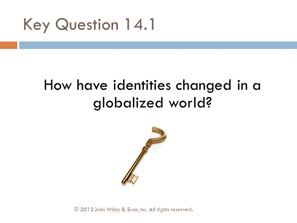 Key Question 14.1 © 2012 John Wiley & Sons, Inc.All rights reserved.