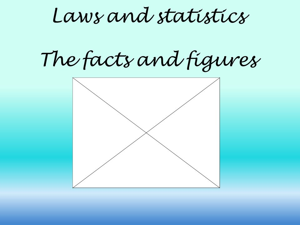 Laws and statistics The facts and figures