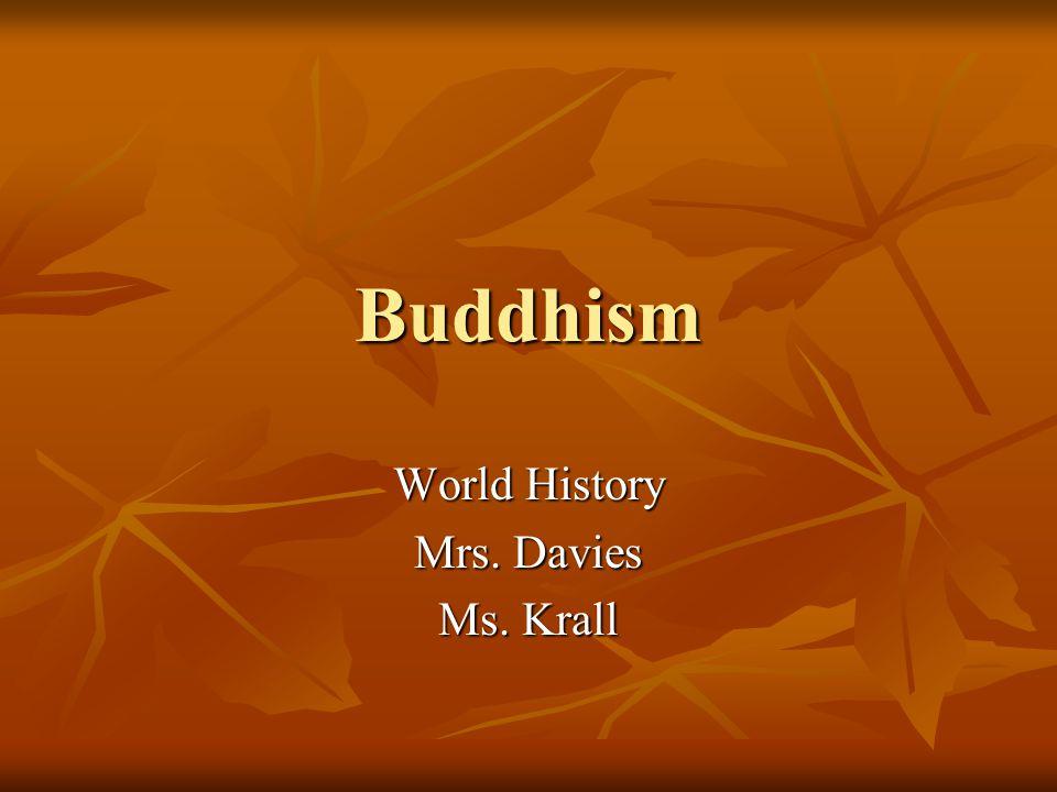 Buddhism World History Mrs. Davies Ms. Krall