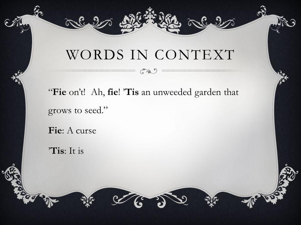 WORDS IN CONTEXT Fie on't.Ah, fie.