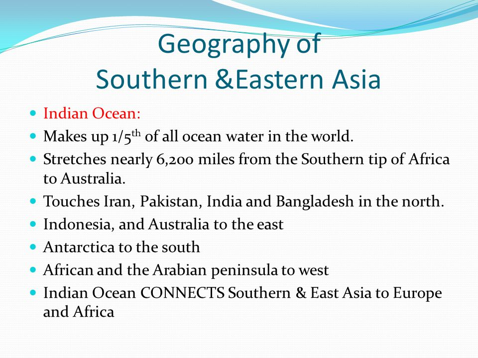 Geography of Southern &Eastern Asia Indian Ocean: Makes up 1/5 th of all ocean water in the world.