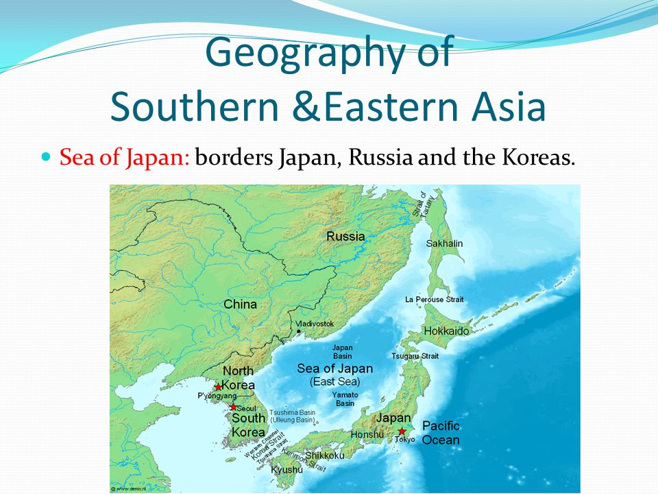 Geography of Southern &Eastern Asia Sea of Japan: borders Japan, Russia and the Koreas.