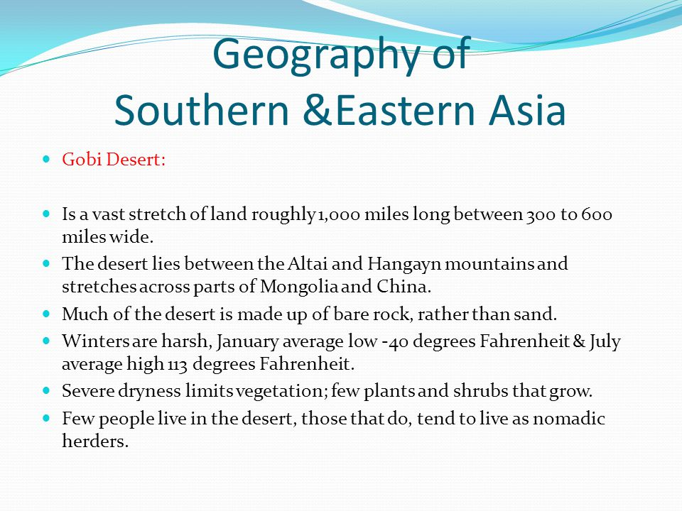 Geography of Southern &Eastern Asia Gobi Desert: Is a vast stretch of land roughly 1,000 miles long between 300 to 600 miles wide.