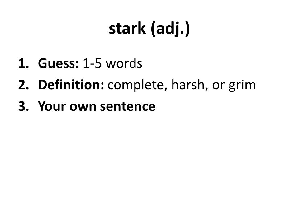 stark (adj.) 1.Guess: 1-5 words 2.Definition: complete, harsh, or grim 3.Your own sentence