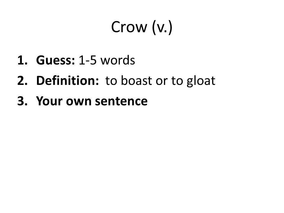 Crow (v.) 1.Guess: 1-5 words 2.Definition: to boast or to gloat 3.Your own sentence