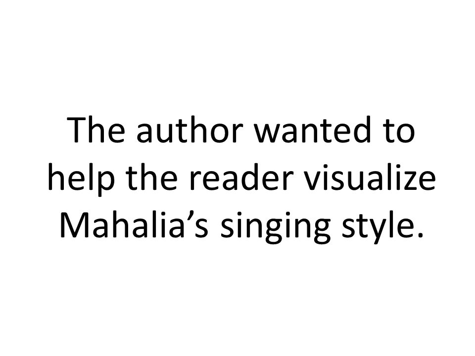 The author wanted to help the reader visualize Mahalia's singing style.