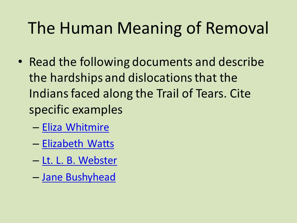 The Human Meaning of Removal Read the following documents and describe the hardships and dislocations that the Indians faced along the Trail of Tears.