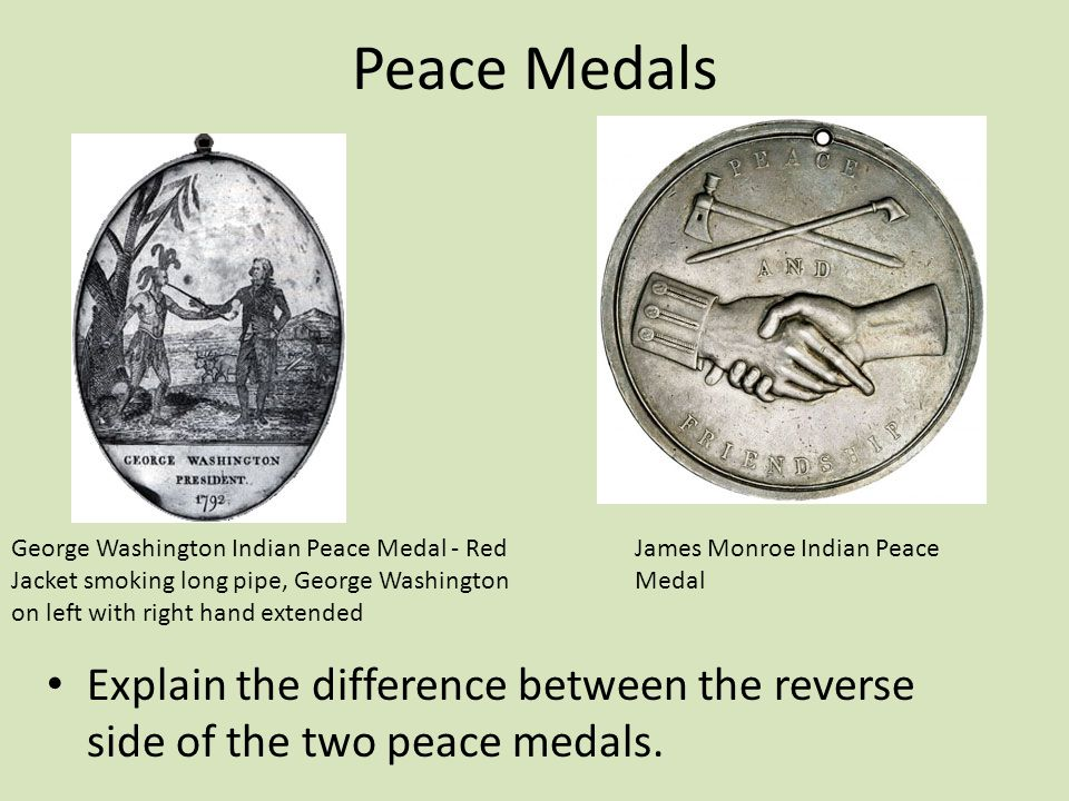 Peace Medals Explain the difference between the reverse side of the two peace medals. George Washington Indian Peace Medal - Red Jacket smoking long p
