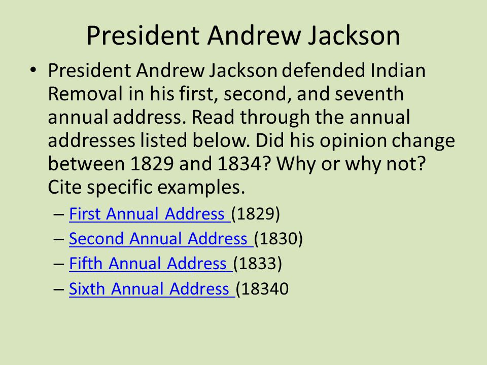 President Andrew Jackson President Andrew Jackson defended Indian Removal in his first, second, and seventh annual address. Read through the annual ad