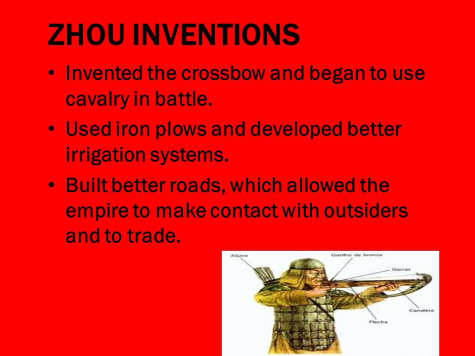 ZHOU INVENTIONS Invented the crossbow and began to use cavalry in battle.
