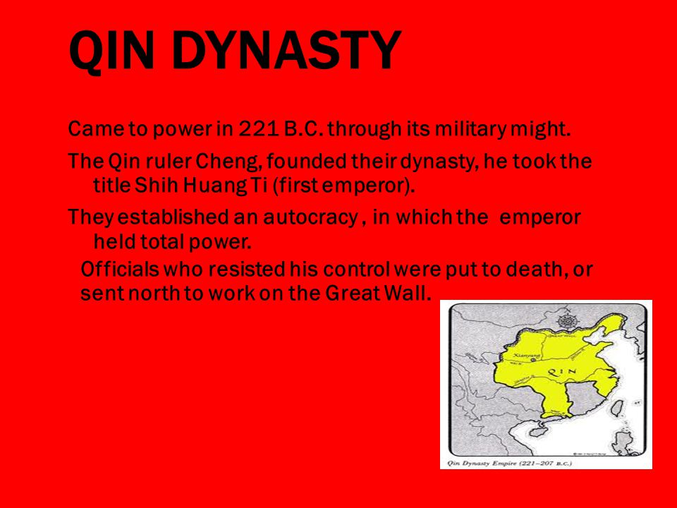 QIN DYNASTY Came to power in 221 B.C. through its military might.