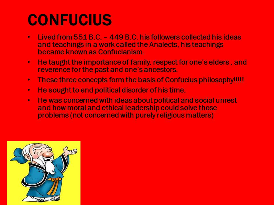 CONFUCIUS Lived from 551 B.C. – 449 B.C.