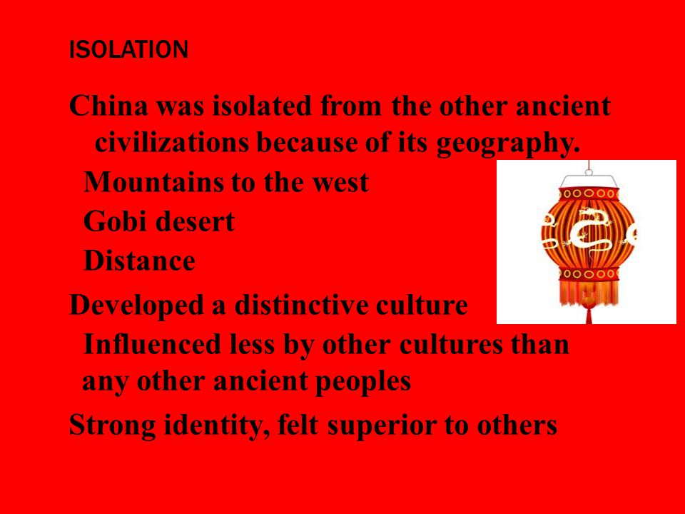 ISOLATION China was isolated from the other ancient civilizations because of its geography.