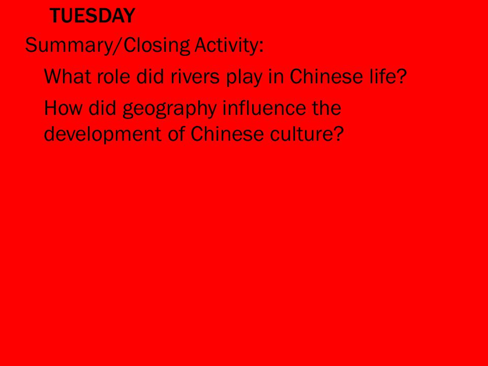 TUESDAY Summary/Closing Activity: What role did rivers play in Chinese life.