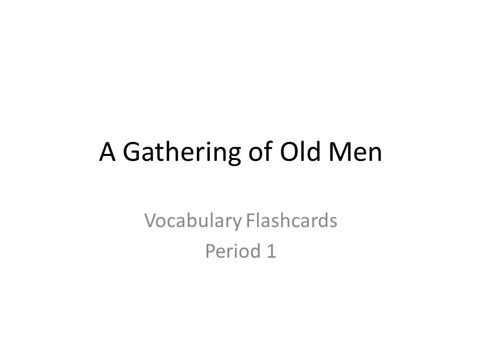 A Gathering of Old Men Vocabulary Flashcards Period 1