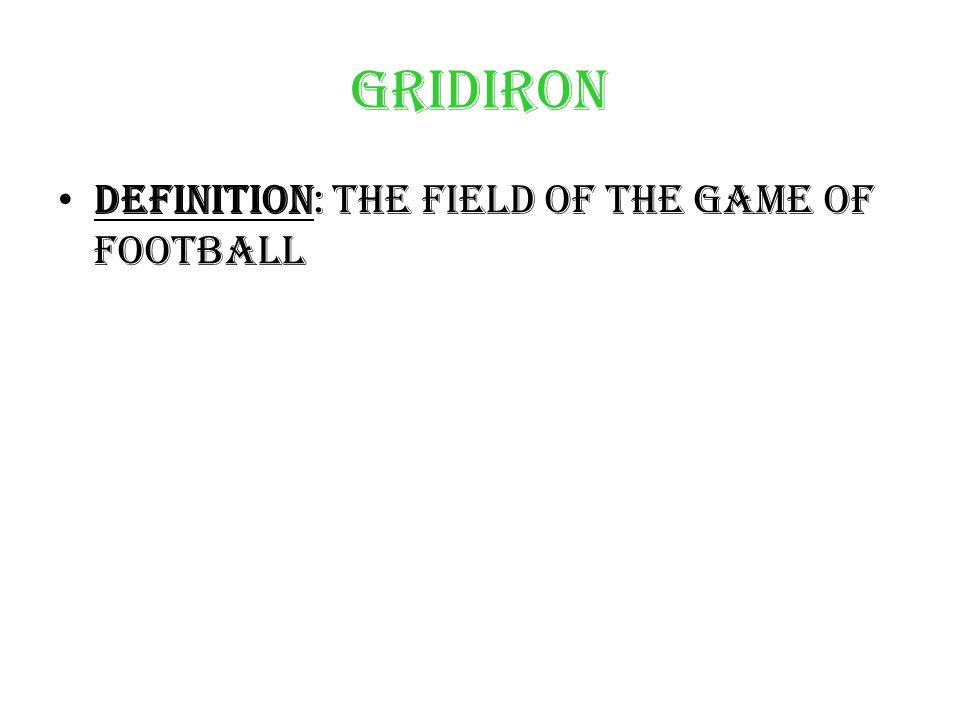 Gridiron Definition: the field of The game of football