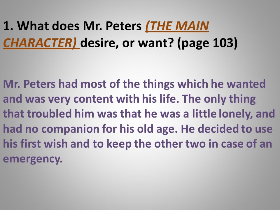 1. What does Mr. Peters (THE MAIN CHARACTER) desire, or want? (page 103) Mr. Peters had most of the things which he wanted and was very content with h